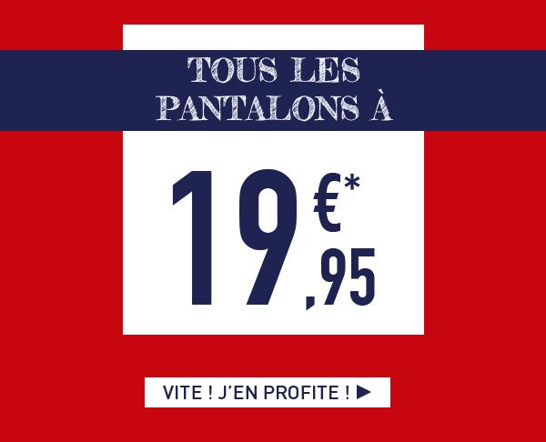 Tous les pantalons à 19.95€